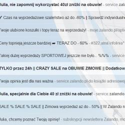 SPAM z Zalando. Dziś dostałam kolejnego maila informującego o jakiejś promocji na Zalando. Nawet nie chce mi się już otwierać i czytać tych maili, ponieważ stali się strasznie napastliwi! Tak to właśnie jest zrobić zakupy w jakimś sklepie internetowym, a już w ogóle - zapisać się do newslettera. Będą wtedy męczyć człowieka mailami niemal codziennie! e-mail z dzisiaj, e-mail z wczoraj, dwa e-maile w zeszłym tygodniu, a dwa tygodnie temu nawet cztery e-maile wysyłane niemal dzień po dniu.