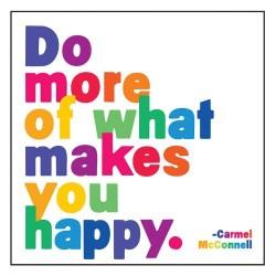 nawet w gorsze dni po prostu muszę dostrzec coś dobrego, a jeżeli takiej rzeczy nie ma, to… muszę zrobić dla siebie coś dobrego :) Jak w tym cytacie motywacyjnym, który może znacie… DO MORE OF WHAT MAKES YOU HAPPY CARMEL MCCONNELL Cytat motywacyjny.