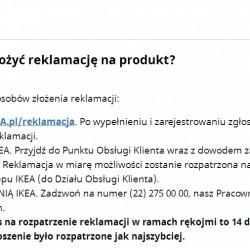 REKLAMACJA DOSTAWY Z IKEA – JAK PRZEBIEGŁA? Pomyślałam że taki wpis może zainteresować wiele osób, więc jest. Opis przebiegu mojej reklamacji dostawy mebli z IKEA. 14 DNI, 200ZŁ, 300ZŁ, DOMOLINIA IKEA, DOSTAWA NIE DOTARŁA W TERMINIE, DZIAŁ REKLAMACJI, FORMULARZ REKLAMACYJNY, IKEA, MAGAZYN CENTRALNY IKEA, MEBLE IKEA, REKLAMACJA, REKLAMACJA DOSTAWY, REKLAMACJA ROZPATRZONA POZYTYWNIE, RHENUS, SMS. W jaki sposób mogę zgłożyć reklamację?
